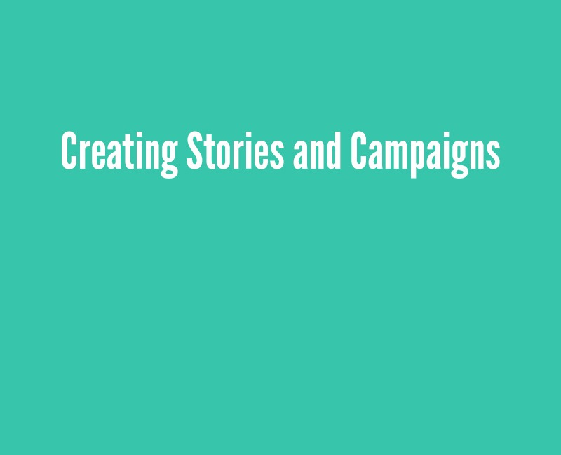 Creating Stories and Campaigns